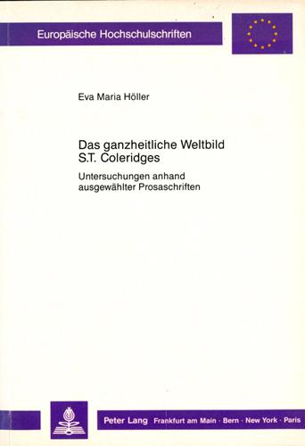 Eva Maria Höller - Das ganzheitliche Weltbild S. T. Coleridges