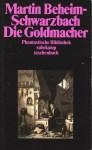 Martin Beheim-Schwarzbach - Die Goldmacher