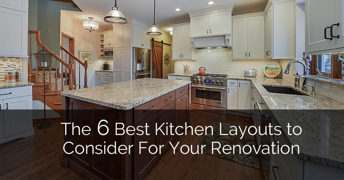 The 6 Best Kitchen Layouts To Consider For Your Renovation Home