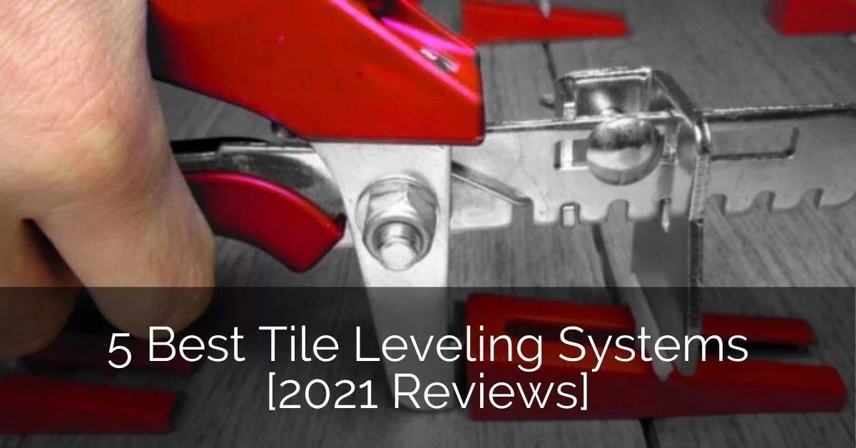 5 best tile leveling systems 2021