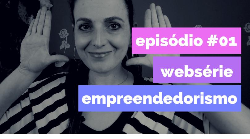 episódio 01 - [Websérie] Episódio #01 Empreendedorismo