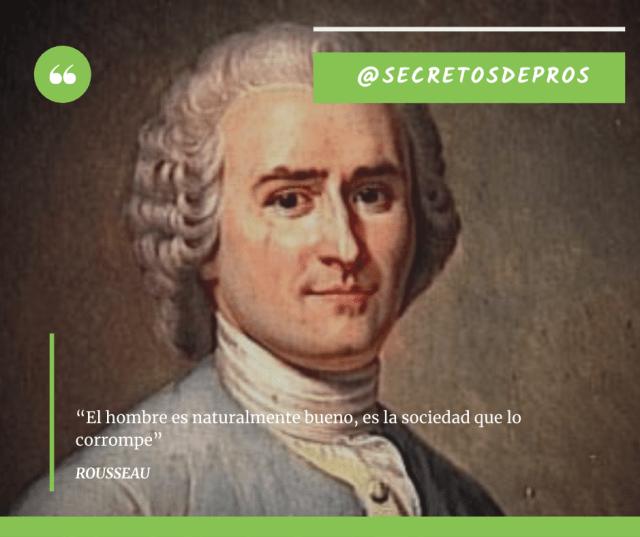 """Rousseau """"El hombre es naturalmente bueno, es la sociedad que lo corrompe"""""""