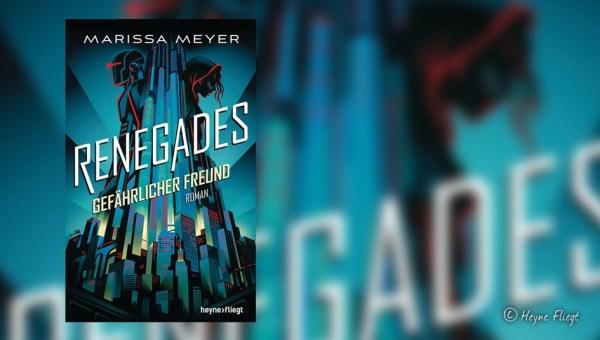 """Marissa Meyer: """"Renegades – Gefährlicher Freund"""" (Band 1)"""