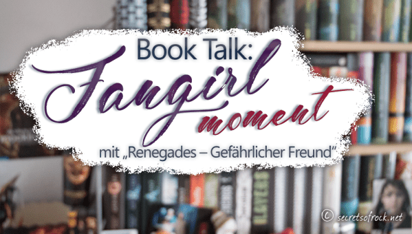 "Book Talk • Fangirl Moment mit ""Renegades"""