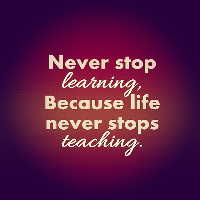 Never Stop Learning Live Never Stops Teaching