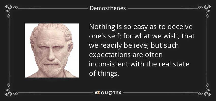Nothing is so easy as to deceive one's self...