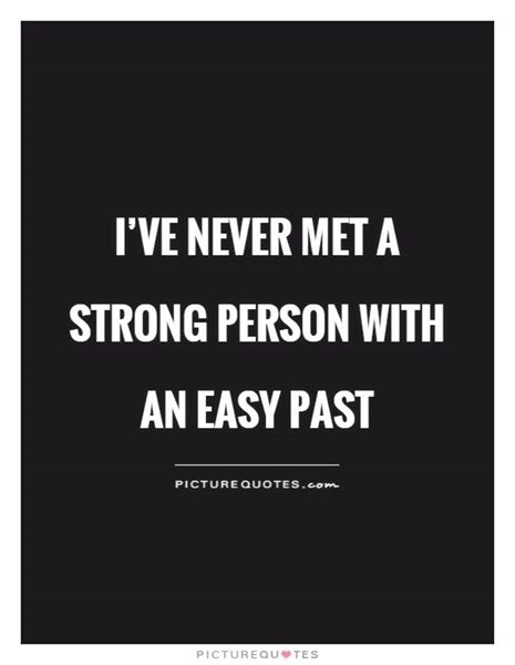 Never met a strong person with an easy past