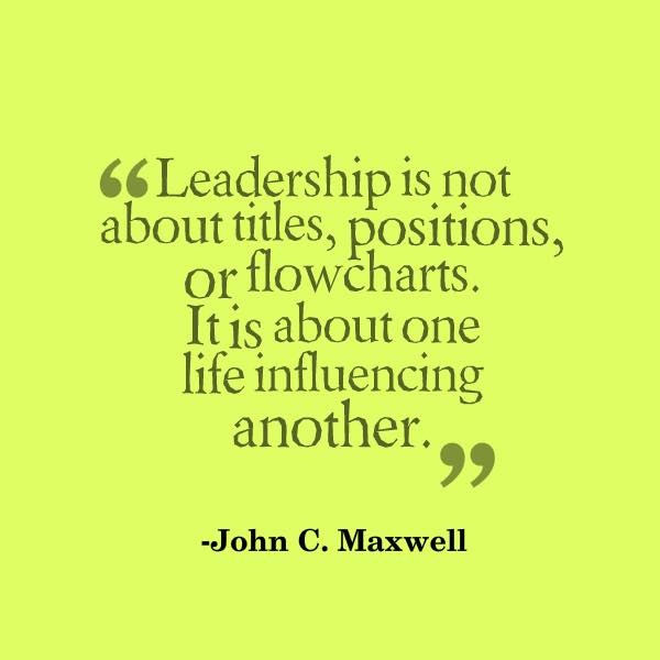 Leadership is about one life influencing another
