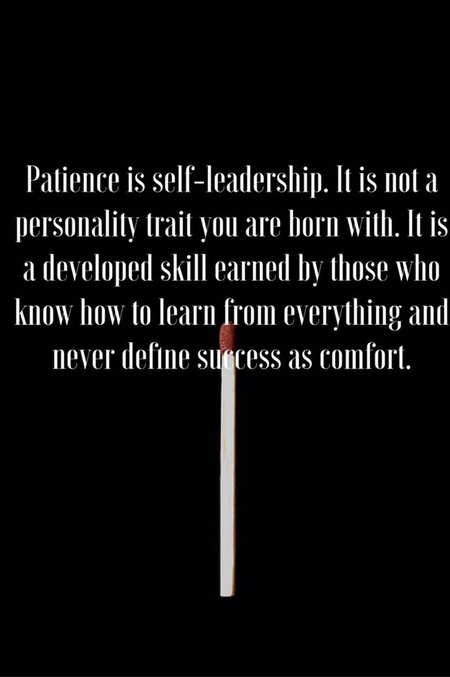 patience is self leadership it is not a personality trait you are born with it is a developed skill