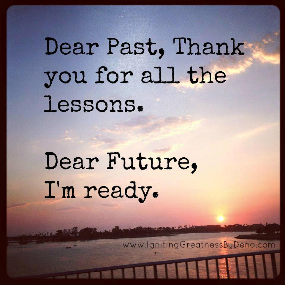 Dear past thank you dear future i'm ready