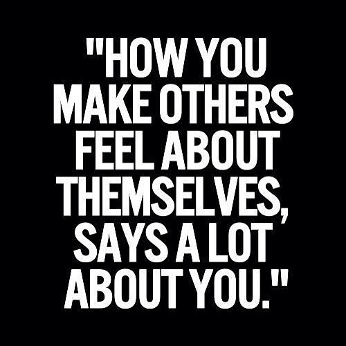 How you make others feel about themselves says alot about you