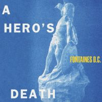 Fontaines DC, A Hero's Death (Partisan/Pias)