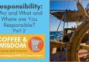 Coffee & Wisdom 02.112: Who, What, Where are You Responsible Part 2