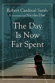 The Day Is Now Far Spent: Sarah, Cardinal Robert, Diat, Nicolas:  9781621643241: Amazon.com: Books