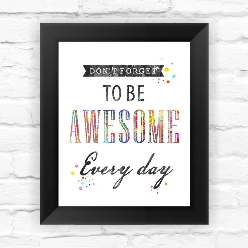 Quote Do Not Forget to Be Awesome Every Day Contemporary Watercolor Framed Textual Art Size: 11.5 H x 9.5 W x 0.75 D