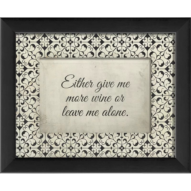 Either Give Me More Wine Framed Textual Art