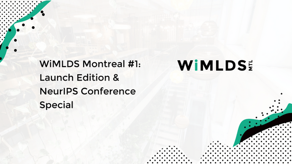 WiMLDS Montreal #1: Launch Edition & NeurIPS Conference