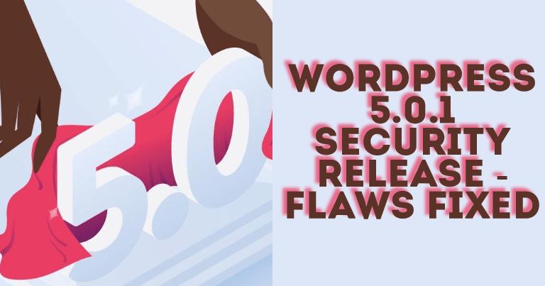 WordPress 5.0.1 Vulnerabilities – Security Release Update