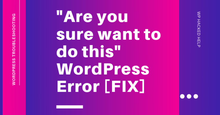 Are you sure want to do this WordPress Error
