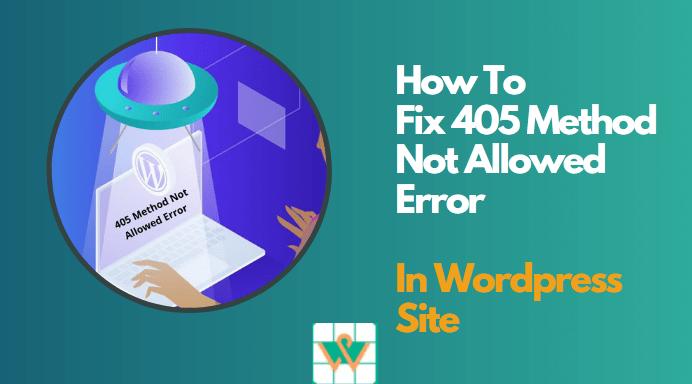 How To Fix 405 Method Not Allowed Error in WordPress Site?
