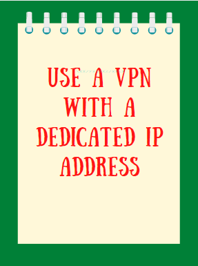use a vpn with dedicated ip address