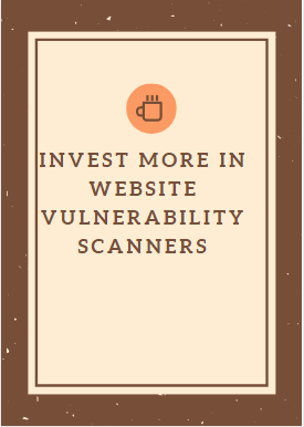 Invest more in website vulnerability scanners