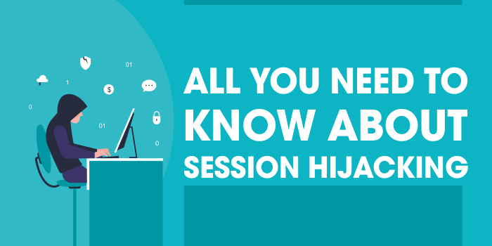Session Hijacking Everything You Need To Know