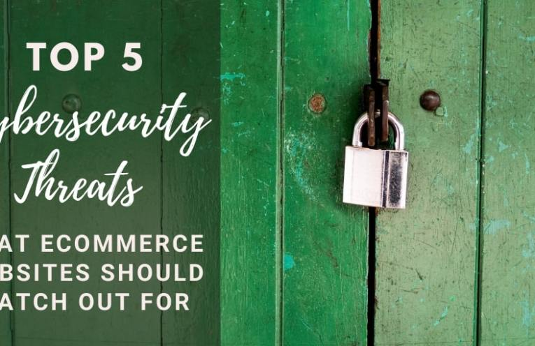 Top 5 Cybersecurity Threats That eCommerce Websites Should Watch Out For