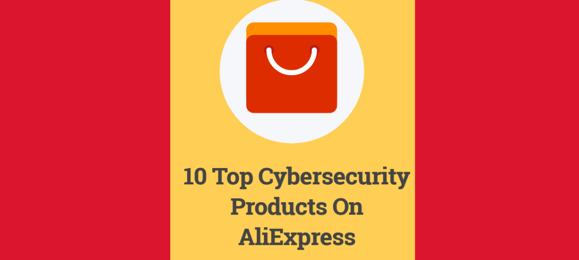 10 Top Cybersecurity Products On AliExpress