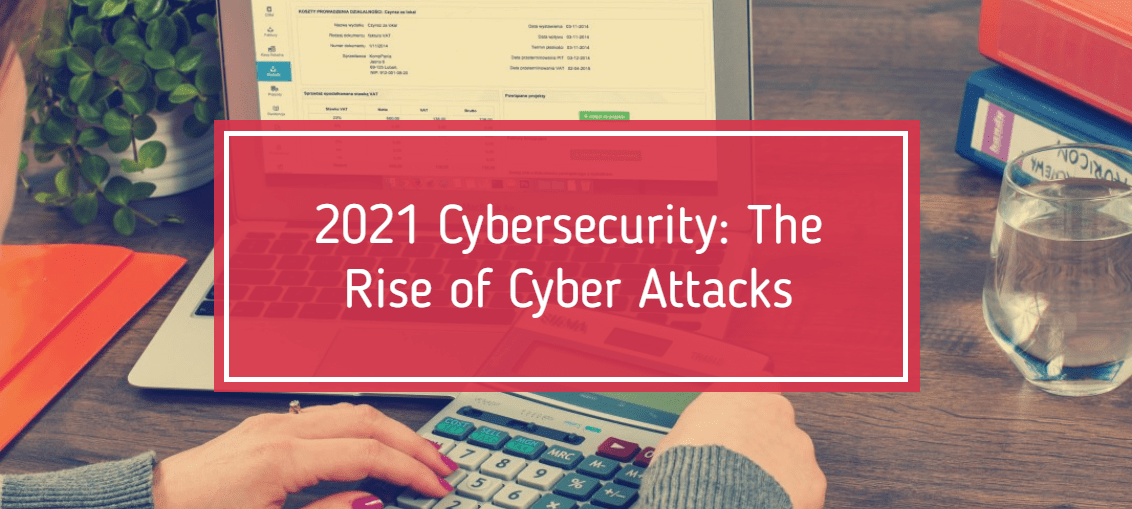2021 Cybersecurity: The Rise of Cyber Attacks