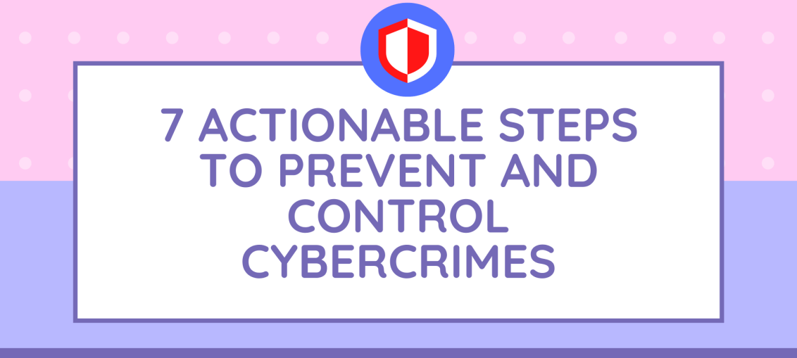 7 Actionable Steps To Prevent And Control Cybercrimes