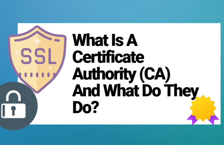 What Is A Certificate Authority (CA) And What Do They Do_