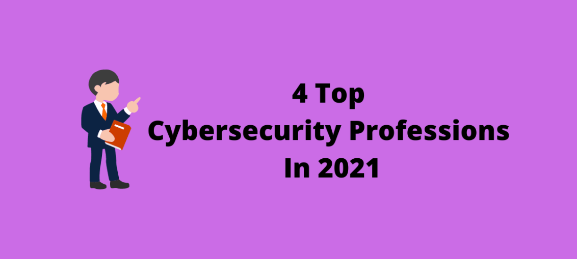 4 Top Cybersecurity Professions In 2021