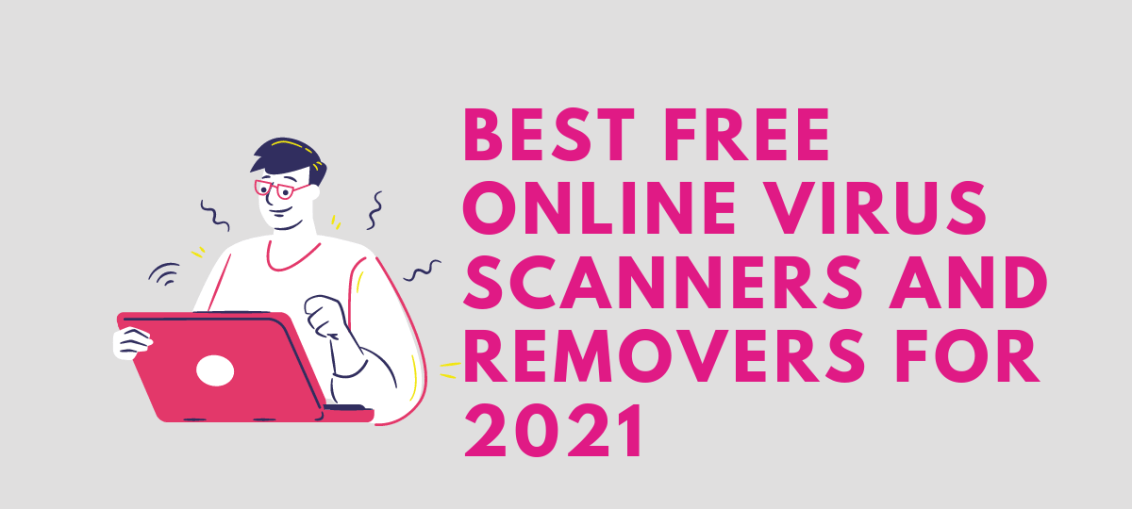 Best Free Online Virus Scanners And Removers For 2021