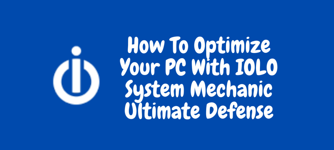 How To Optimize Your PC With IOLO System Mechanic Ultimate Defense