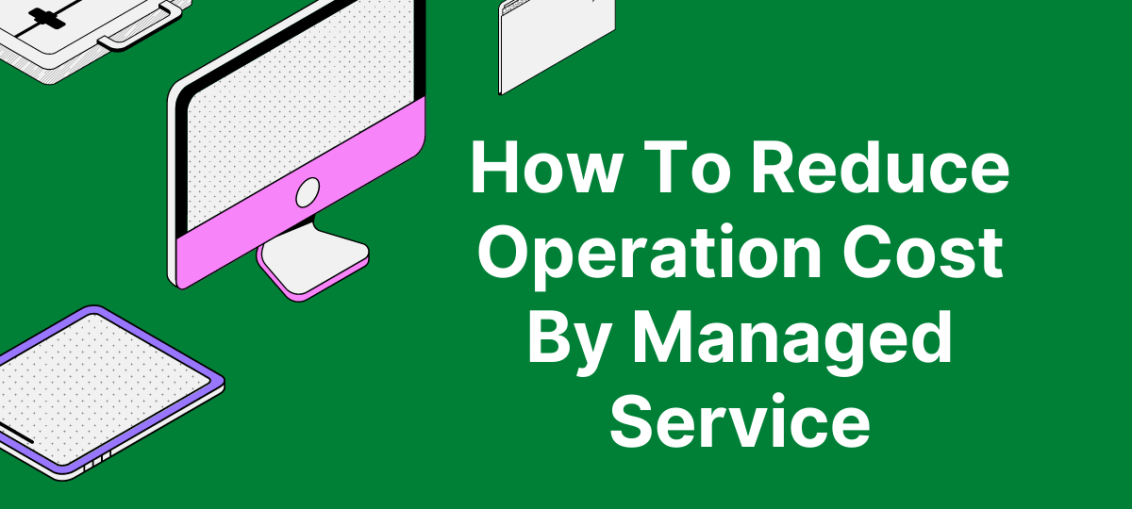 How To Reduce Operation Cost By Managed Service