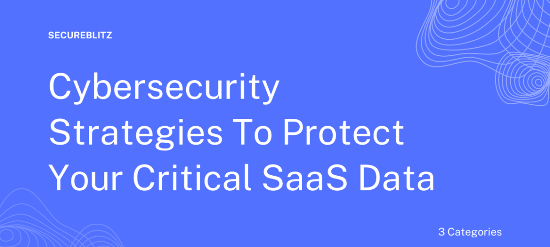 Cybersecurity Strategies To Protect Your Critical SaaS Data