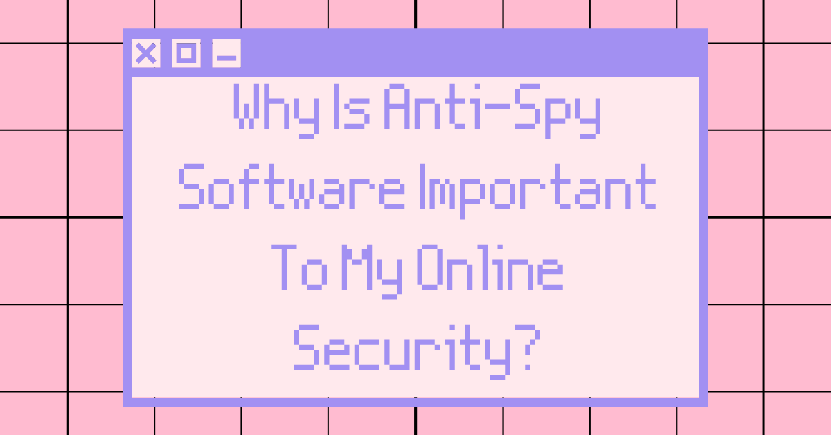 Why Is Anti-Spy Software program Essential To My On-line Safety? thumbnail