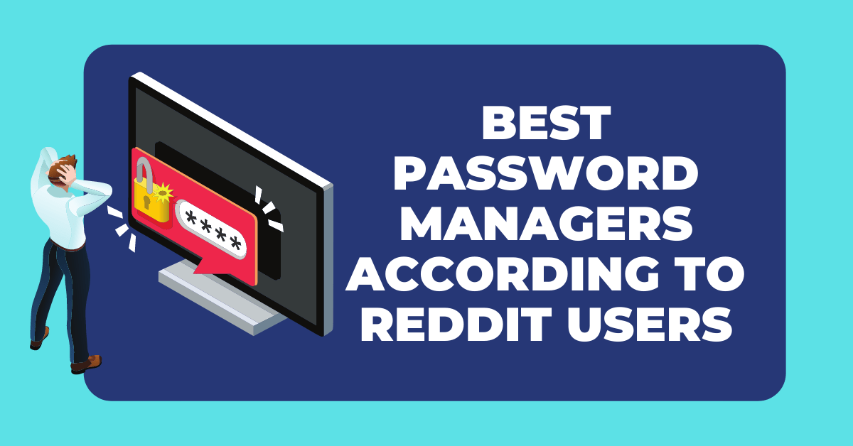Greatest Password Supervisor In accordance To Reddit Customers thumbnail