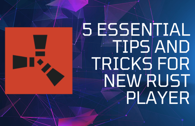 Essential Tips And Tricks For New Rust Player