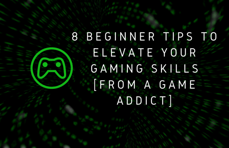 8 Beginner Tips To Elevate Your Gaming Skills [From A Game Addict]