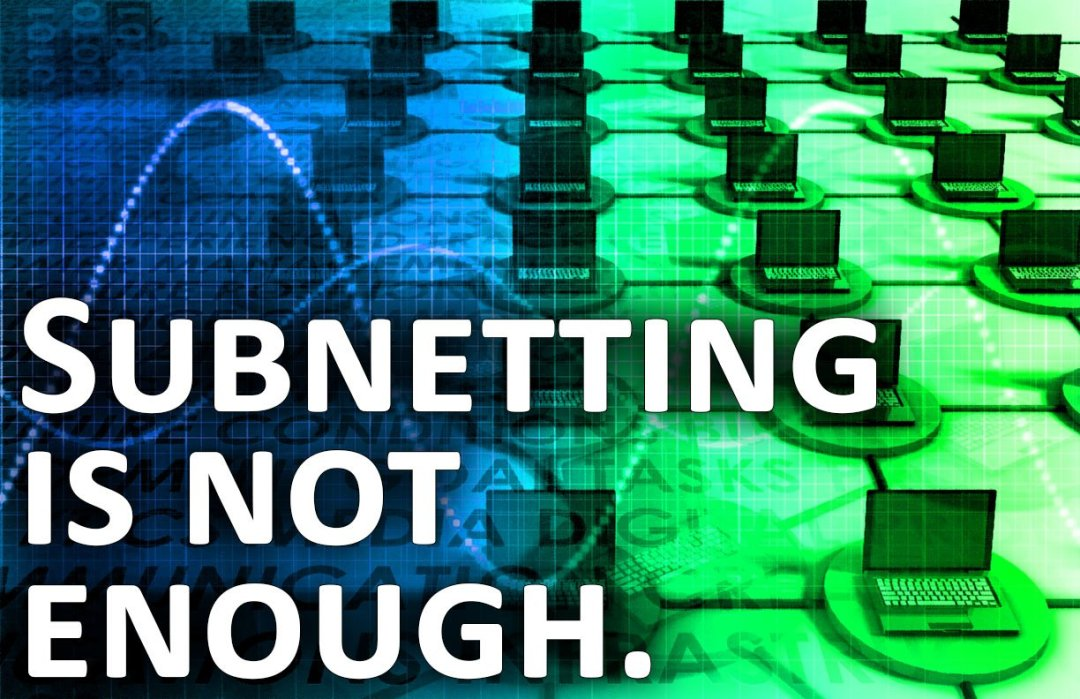 VLANs: Subnetting is not enough.