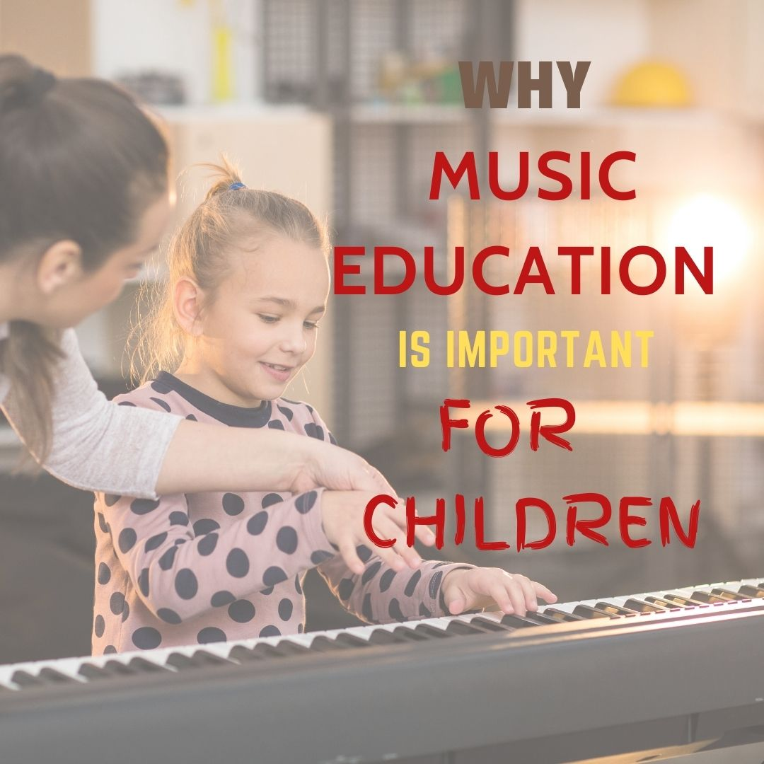 Why Music Education is Important for Children To Learn
