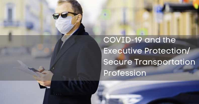 COVID-19 and the Executive Protection_ Secure Transportation Profession