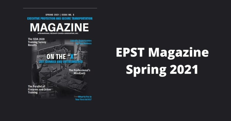 Executive Protection and Secure Transportation Magazine Spring 2021 Issue