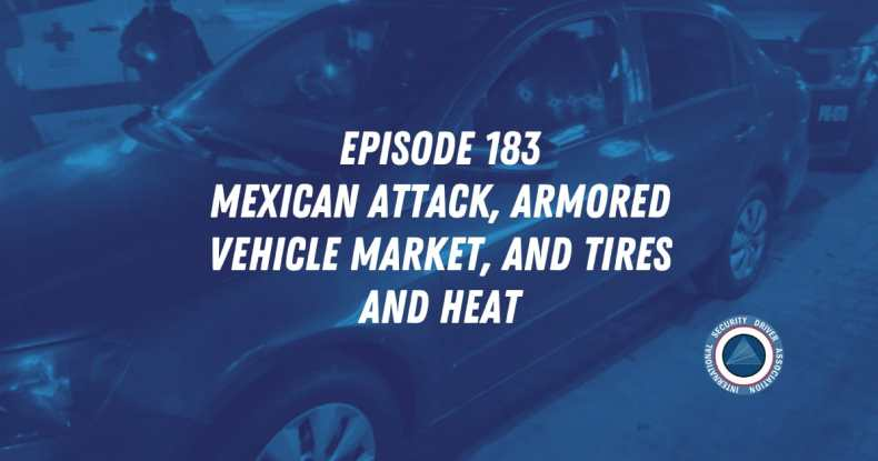 Episode 183 Mexican Attack, Armored Vehicle Market, and Tires and Heat, surveillance detection