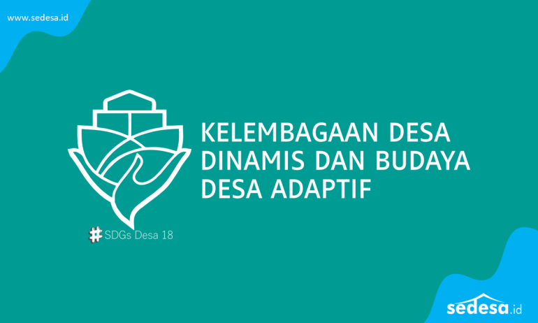 SDGs Desa Nomor 18 Kelembagaan Desa Dinamis dan Budaya Desa Adaptif