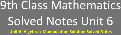 Unit-6: Algebraic Manipulation Solution Solved Notes