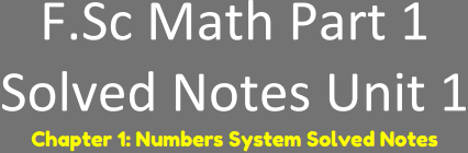 Download FSc Math First Year Solved Notes Unit 1