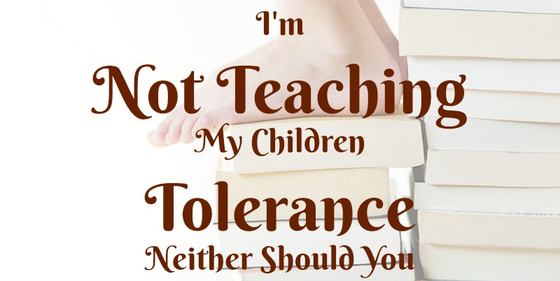 I'm Not Teaching My Children Tolerance, Neither Should You | Sedruola Maruska